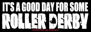 GOOD DAY FOR SOME ROLLER DERBY Sticker