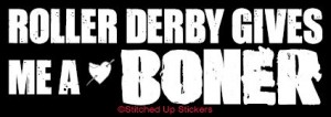 ROLLER DERBY GIVES ME A BONER Roller Derby Sticker
