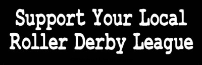 SUPPORT YOUR LOCAL ROLLER DERBY LEAGUE Sticker